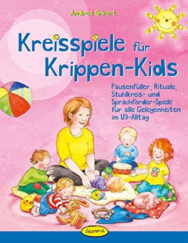 Kreisspiele für Krippen-Kids: Pausenfüller, Rituale, Stuhlkreis- und Sprachförder-Spiele für alle Gelegenheiten im U3-Alltag