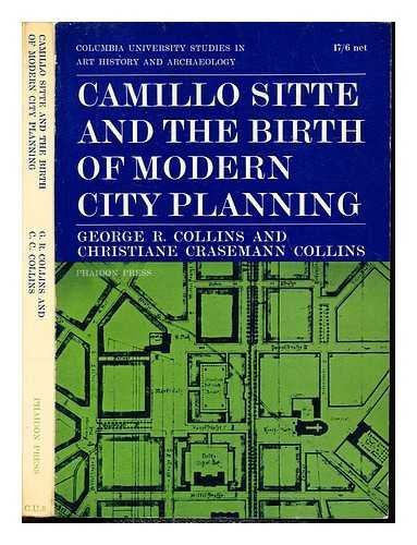 Camillo Sitte : the birth of modern city planning; with a translation of the 1889 Austrian edition of his City planning according to artistic principles / George R. Collins, Christiane Crasemann Collins
