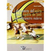 L'allenamento dell'agilità e della rapidità dei piedi nella pallacanestro moderna. Con CD-ROM (Basket collection)