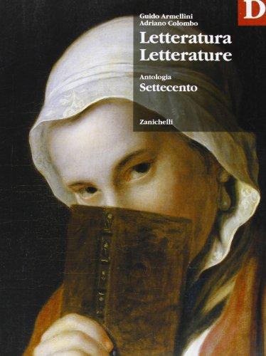 Letteratura letterature. Antologia. Volume D: Settecento. Per le Scuole superiori