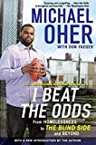 I Beat the Odds: From Homelessness, to The Blind Side, and Beyond by Michael Oher(2012-02-07)