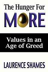 The Hunger for More: Searching for Values in an Age of Greed by Mr. Laurence Shames (2015-02-28)