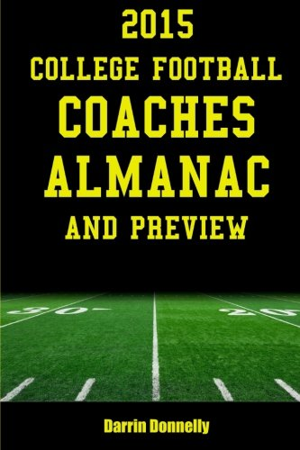 2015 College Football Coaches Almanac and Preview: The Ultimate Guide to College Football Coaches and Their Teams for 2015