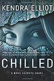 Chilled (A Bone Secrets Novel, Band 2) - Kendra Elliot