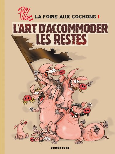 La foire aux cochons - Tome 01 : L'art d'accommoder les restes
