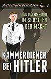 Kammerdiener bei Hitler: Im Schatten der Macht