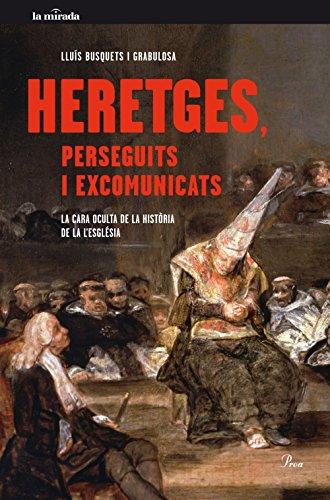 Heretges, perseguits i excomunicats: La cara oculta de la historia de lesglésia (Catalan Edition) por Lluís Busquets Grabulosa