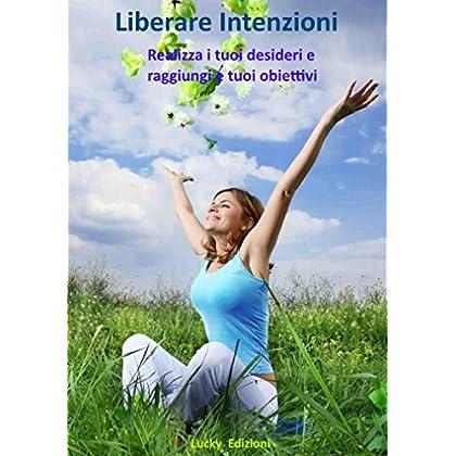 Liberare Intenzioni: Il Potere Dell'intenzione