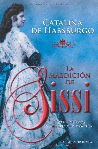 Maldicion de sissi, la (Novela Historica(la Esfera)) por Catalina De Habsburgo