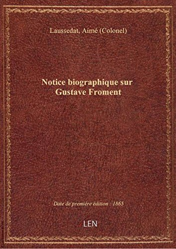 Notice biographique sur Gustave Froment / par A. Laussedat