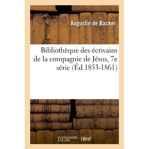 Bibliothèque des écrivains de la compagnie de Jésus, 7e série (Éd.1853-1861)