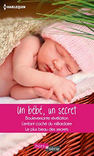 Un bébé, un secret : Bouleversante révélation - L'enfant caché du milliardaire - Le plus beau des secrets (Hors Série) (French Edition)
