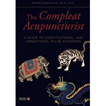 The Compleat Acupuncturist: A Guide to Constitutional and Conditional Pulse Diagnosis by Peter Eckman (2014-01-21)