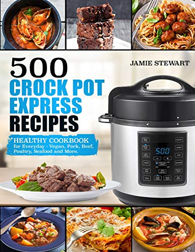 500 Crock Pot Express Recipes: Healthy Cookbook for