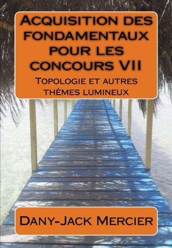 Acquisition des fondamentaux pour les concours VII : Topologie et autres thèmes lumineux