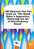 100 Opinions You Can Trust on the Bread Baker's Apprentice: Mastering the Art of Extraordinary Bread