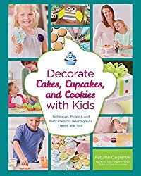 Decorate Cakes, Cupcakes, and Cookies with Kids: Techniques, Projects, and Party Plans for Teaching Kids, Teens, and Tots by Autumn Carpenter (2013-11-01)