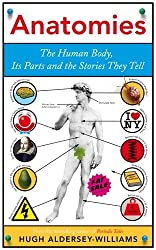 Anatomies: The Human Body, Its Parts and The Stories They Tell by Hugh Aldersey-Williams (2013-02-07)