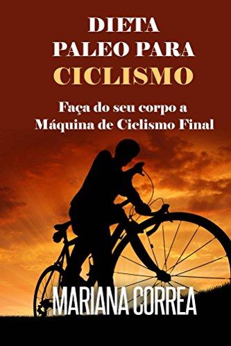 DIETA  PALEO PARA CICLISMO: Faça do seu corpo a Máquina de Ciclismo Final (Portuguese Edition) por Mariana Correa