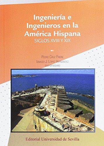 Ingeniería e Ingenieros en la América Hispana. Siglos XVIII y XIX (Colección Americana)