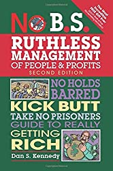 No B.S. Ruthless Management of People and Profits: No Holds Barred, Kick Butt, Take-No-Prisoners Guide to Really Getting Rich by Dan S. Kennedy(2014-11-27)