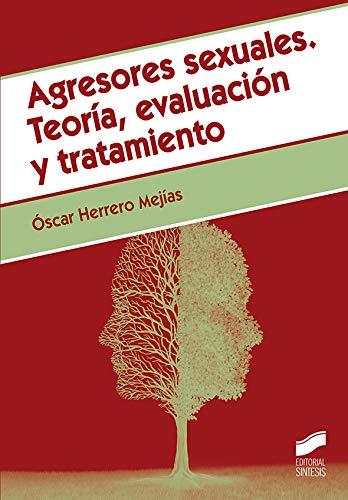 Agresores sexuales. Teoría, evaluación y tratamiento (Criminología) por Óscar Herrero Mejías