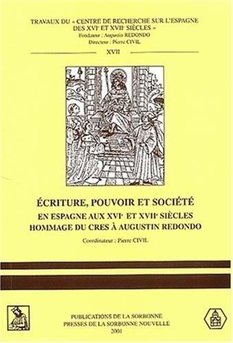 Ecriture, Pouvoir et Société en Espagne aux XVIe et XVIIe siècles : Hommage du CRES à Augustin Redondo par Collectif