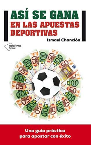Así se gana en las apuestas deportivas (Plataforma Actual) (Spanish Edition)