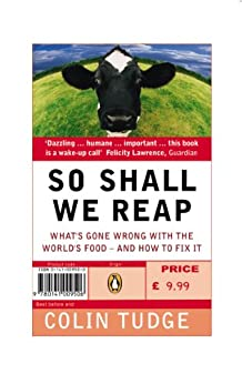 So Shall We Reap: What's Gone Wrong with the World's Food - and How to Fix it by [Tudge, Colin]