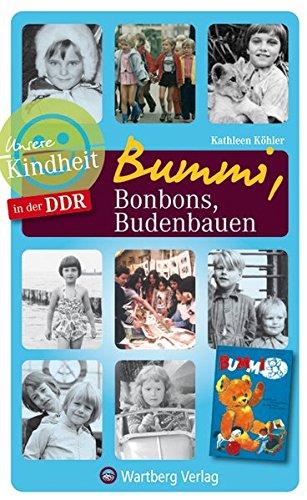 Unsere Kindheit in der DDR: Bummi, Bonbons, Budenbauen