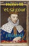 Henri III et sa cour: (illustré) par Dumas