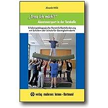 """""""Trau ich mich?"""": Abenteuersport in der Turnhalle. Erlebnispädagogische Persönlichkeitsförderung mit Schülern der Schule für Geistigbehinderte"""