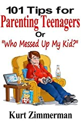 101 Tips for Parenting Teenagers Or Who Messed Up My Kid? by Kurt Zimmerman (2015-01-17)