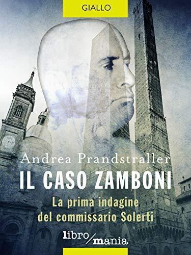 Il caso Zamboni: la prima indagine del commissario Solerti di [Prandstraller, Andrea]