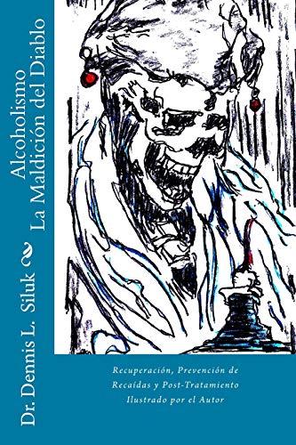 Alcoholismo La Maldición del Diablo: Recuperación, Prevención de Recaídas y Post-Tratamiento