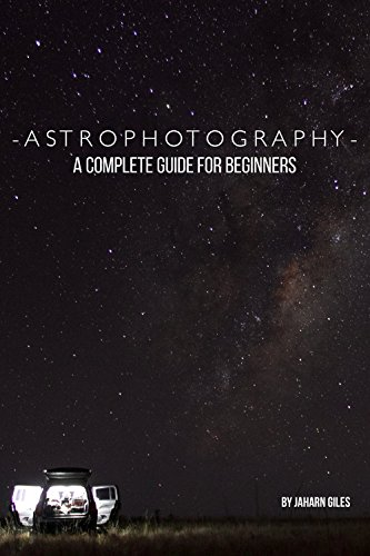 Astrophotography: A Complete Guide For Beginners (English Edition)