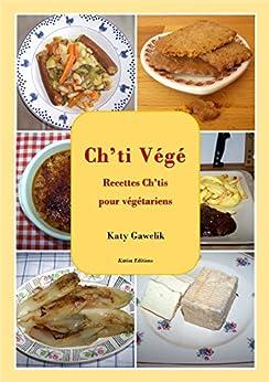 Ch'ti Végé - Recettes Ch'tis pour végétariens (Les Gourmandes Astucieuses t. 3) par [Gawelik, Katy]