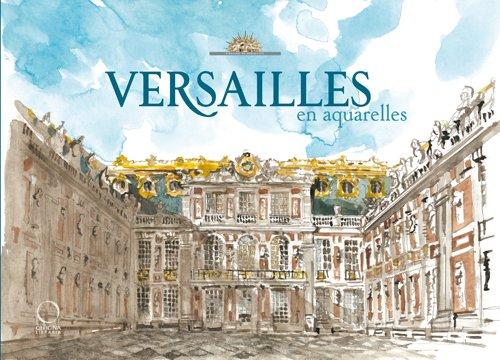 Versailles en aquarelle. Ediz. illustrata por Valérie Bajou