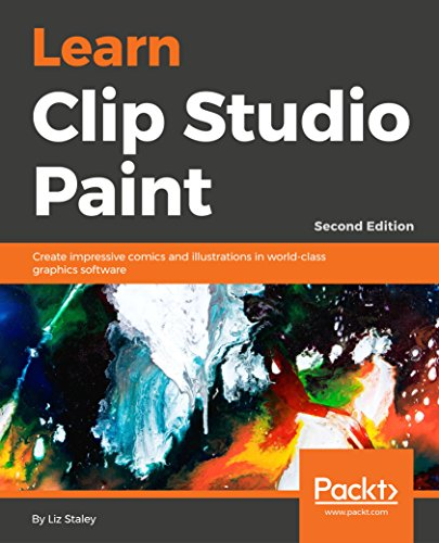 Learn Clip Studio Paint - Second Edition: Create impressive comics and illustrations in world-class graphics software (English Edition)