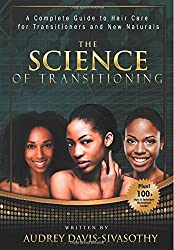 The Science of Transitioning:: A Complete Guide to Hair Care for Transitioners and New Naturals (B&W version) by Davis-Sivasothy, Audrey (2014) Paperback