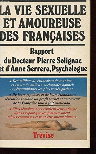 La vie sexuelle et amoureuse des franaises : Rapport du docteur Pierre Solignac et d'Anne Serrero, Psychologue