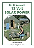 Do It Yourself 12 Volt Solar Power: A Do It Yourself Guide (Simple Living)