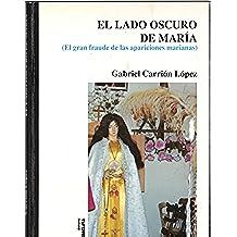 EL LADO OSCURO DE MARIA: EL GRAN FRAUDE DE LAS APARICIONES MARIANAS