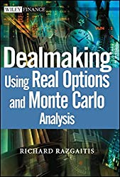 Dealmaking Using Real Options: Using Real Options and Monte Carlo Analysis (Wiley Finance)