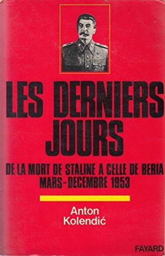 Les Derniers jours : De la mort de Staline à celle de Beria, mars-décembre 1953 par Anton Kolendi, Pascale Delpech