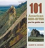 101 American Geo-Sites You've Gotta See (Geology Underfoot) by Albert B. Dickas (2012) Paperback