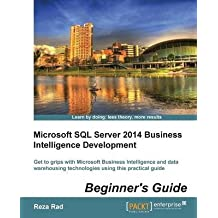 [(Microsoft SQL Server 2014 Business Intelligence Development Beginner's Guide)] [By (author) Reza Rad] published on (May, 2014)