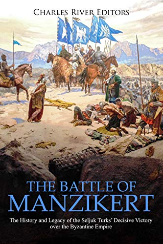 The Battle of Manzikert: The History and Legacy of the Seljuk Turks' Decisive Victory over the Byzantine Empire (English Edition)