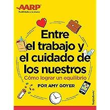 Entre el trabajo y el cuidado de los nuestros: Cómo lograr un equilibrio, de AARP