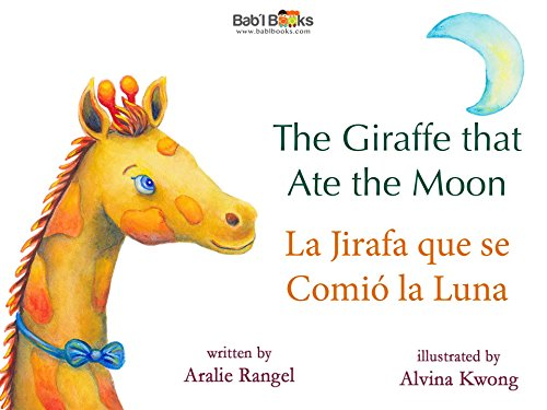 The Giraffe That Ate The Moon: Spanish & English Dual Text